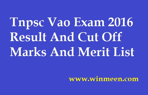 Tnpsc Vao Exam 2016 Result And Cut Off Marks And Merit List Details