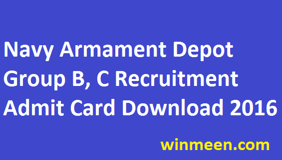 Indian Navy Armament Depot Vishakhapatnam Admit Card 2016 for 100 Group B Group C Post Recruitment Download