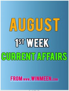 August 1st Week Winmeen Current Affairs